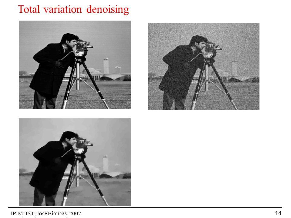 IPIM, IST, José Bioucas, 2007 14 Total variation denoising