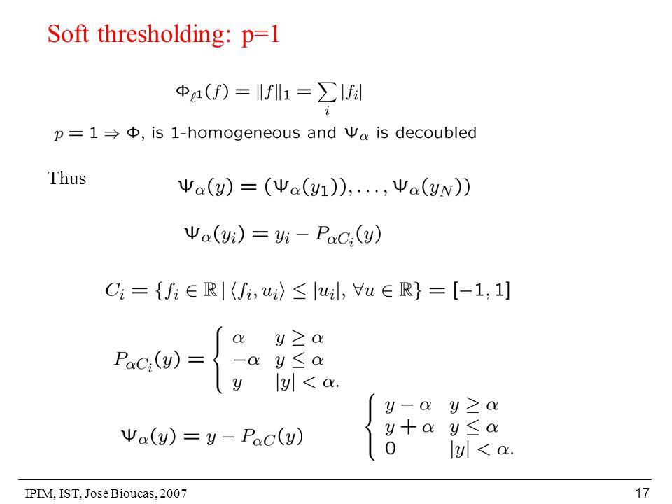 IPIM, IST, José Bioucas, 2007 17 Soft thresholding: p=1 Thus