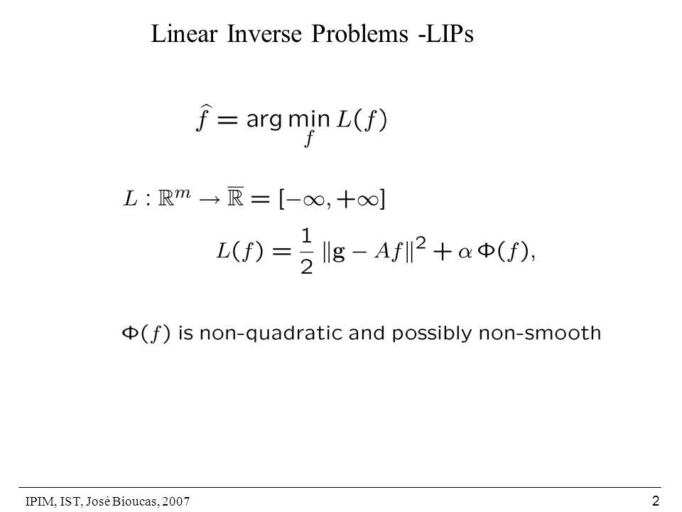 IPIM, IST, José Bioucas, 2007 2 Linear Inverse Problems -LIPs