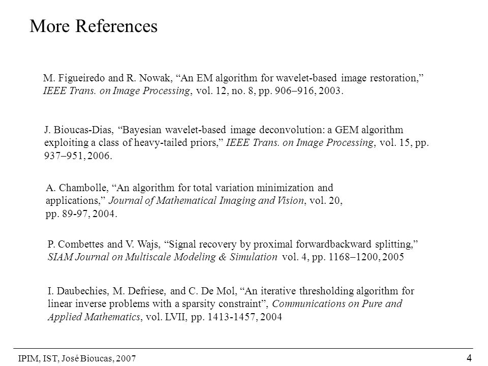 IPIM, IST, José Bioucas, 2007 4 More References M.