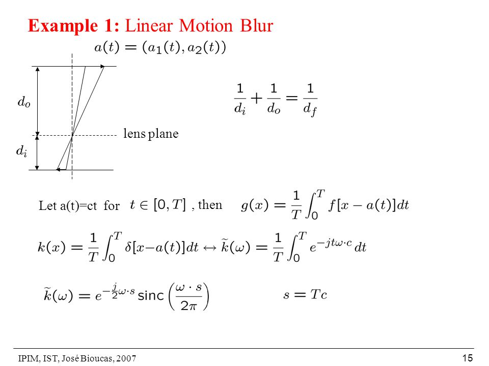 IPIM, IST, José Bioucas, Example 1: Linear Motion Blur lens plane Let a(t)=ct for, then