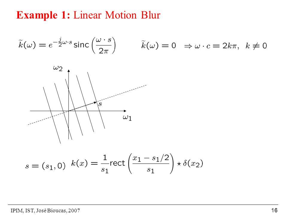 IPIM, IST, José Bioucas, 2007 16 Example 1: Linear Motion Blur
