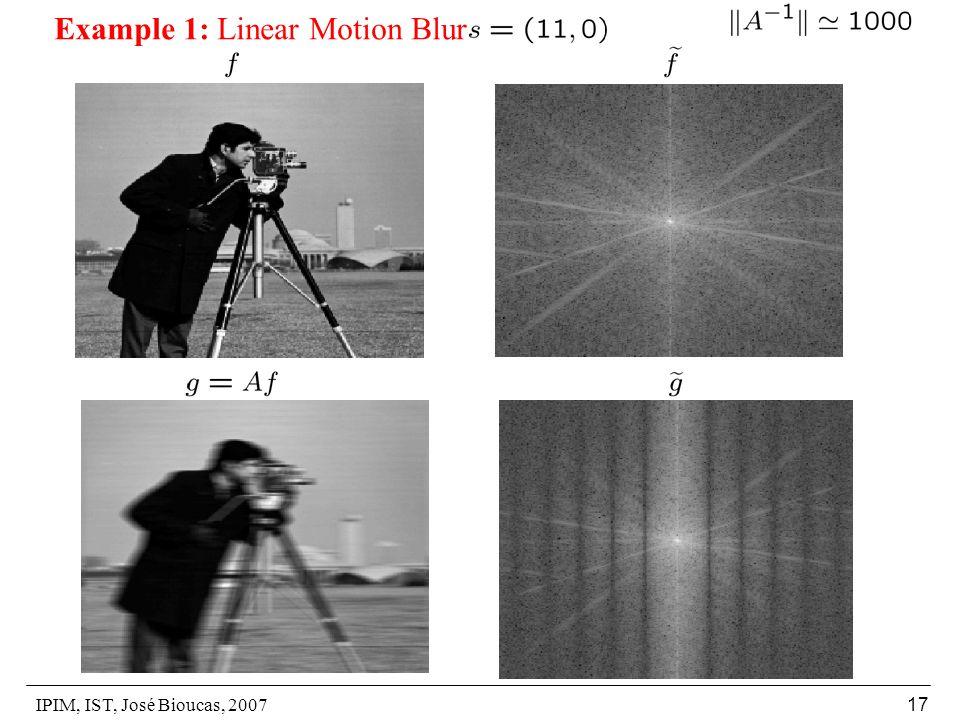 IPIM, IST, José Bioucas, 2007 17 Example 1: Linear Motion Blur