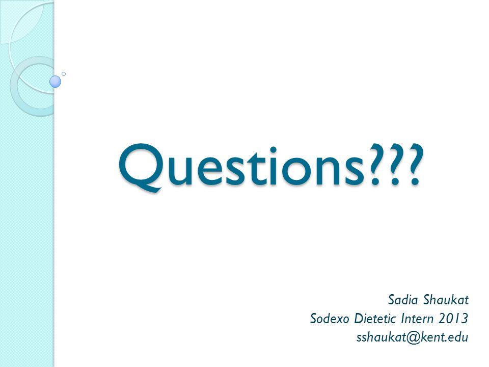 Questions??? Sadia Shaukat Sodexo Dietetic Intern 2013 sshaukat@kent.edu