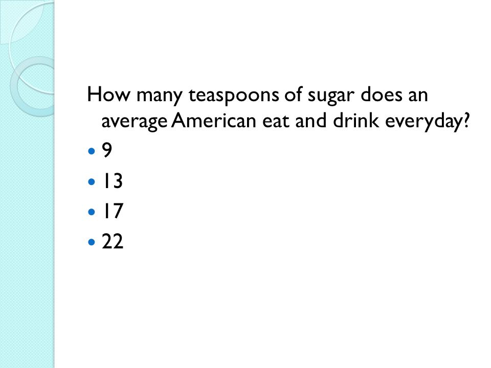 How many teaspoons of sugar does an average American eat and drink everyday? 9 13 17 22