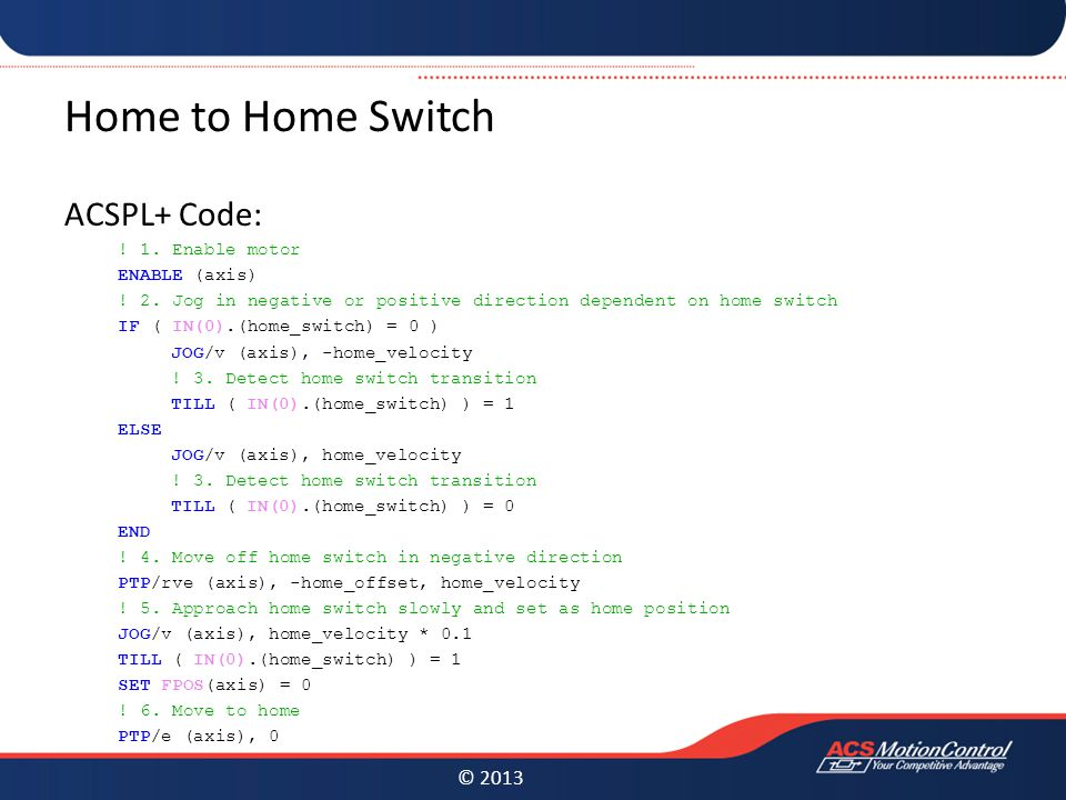 © 2013 Home to Home Switch ACSPL+ Code: . 1. Enable motor ENABLE (axis) .