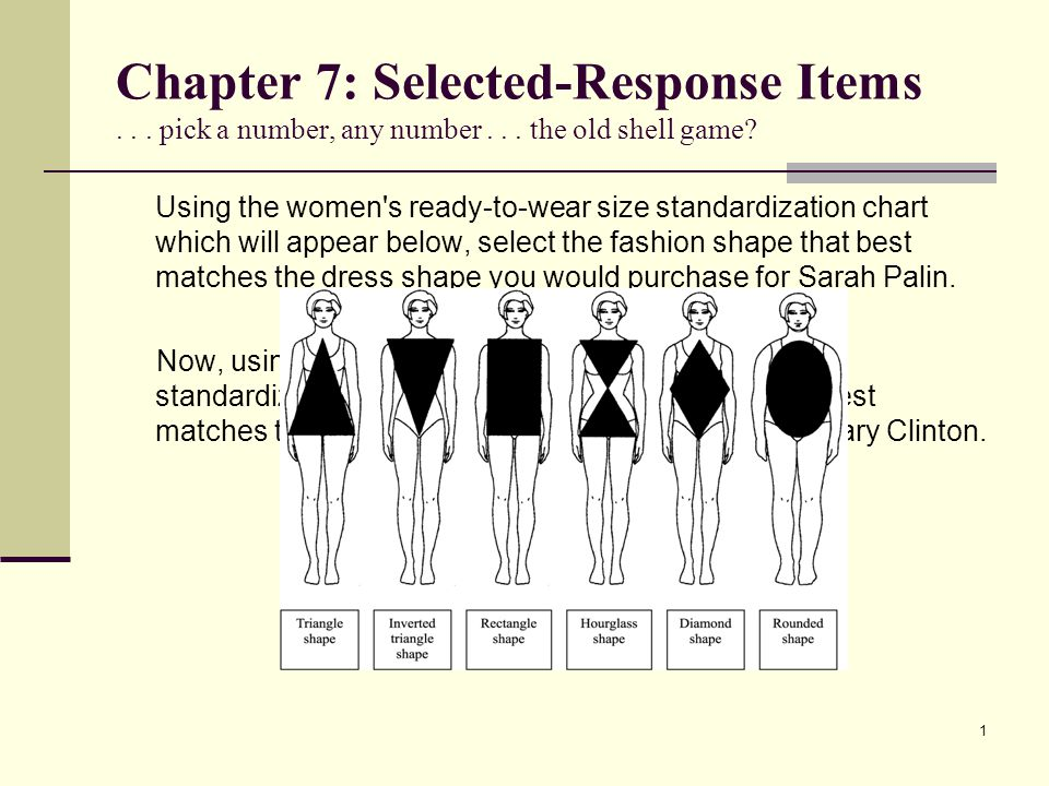 Chapter 7: Selected-Response Items... pick a number, any number... the old shell game? Using the women's ready-to-wear size standardization chart whic