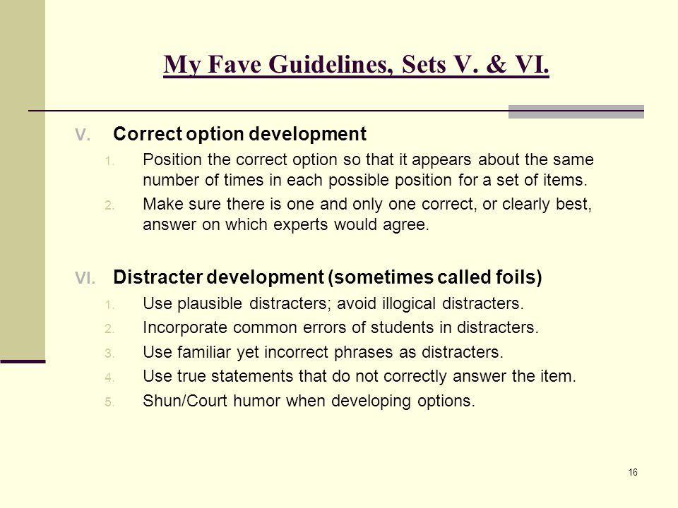 My Fave Guidelines, Sets V. & VI. V. Correct option development 1. Position the correct option so that it appears about the same number of times in ea
