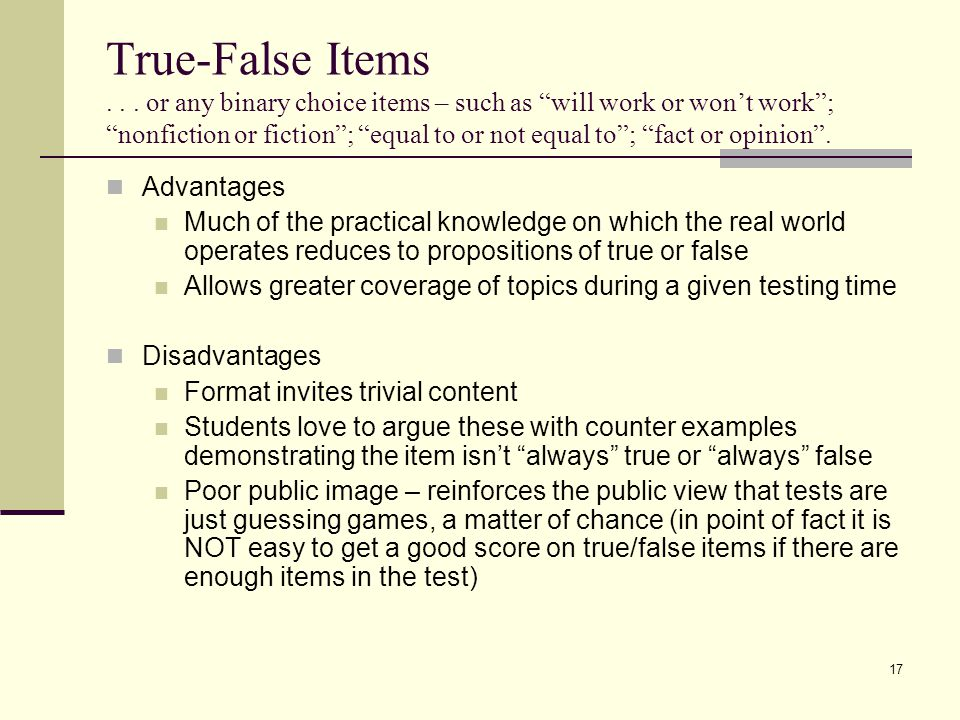 """True-False Items... or any binary choice items – such as """"will work or won't work""""; """"nonfiction or fiction""""; """"equal to or not equal to""""; """"fact or opin"""