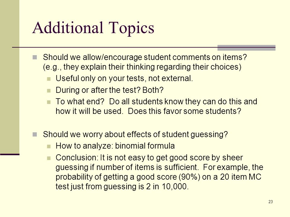 Additional Topics Should we allow/encourage student comments on items? (e.g., they explain their thinking regarding their choices) Useful only on your