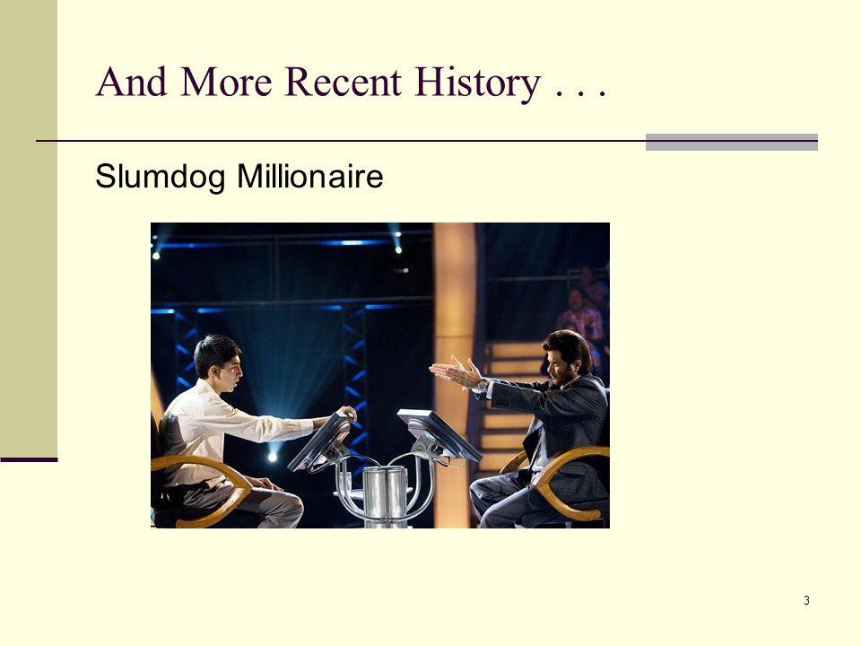 And More Recent History... 3 Slumdog Millionaire
