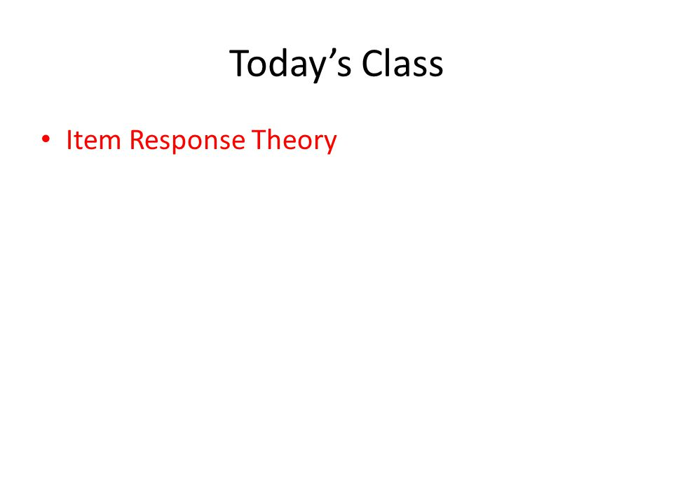 Today's Class Item Response Theory
