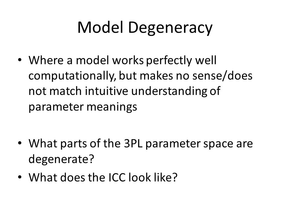 Model Degeneracy Where a model works perfectly well computationally, but makes no sense/does not match intuitive understanding of parameter meanings W
