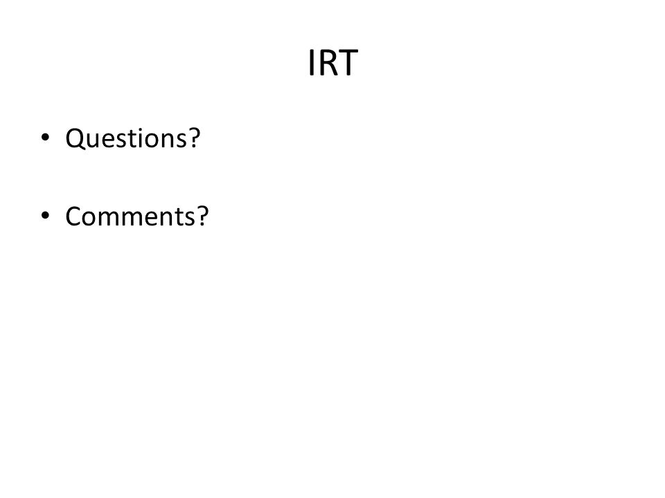IRT Questions? Comments?