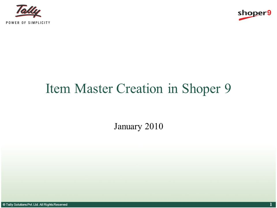© Tally Solutions Pvt. Ltd. All Rights Reserved 1 Item Master Creation in Shoper 9 January 2010