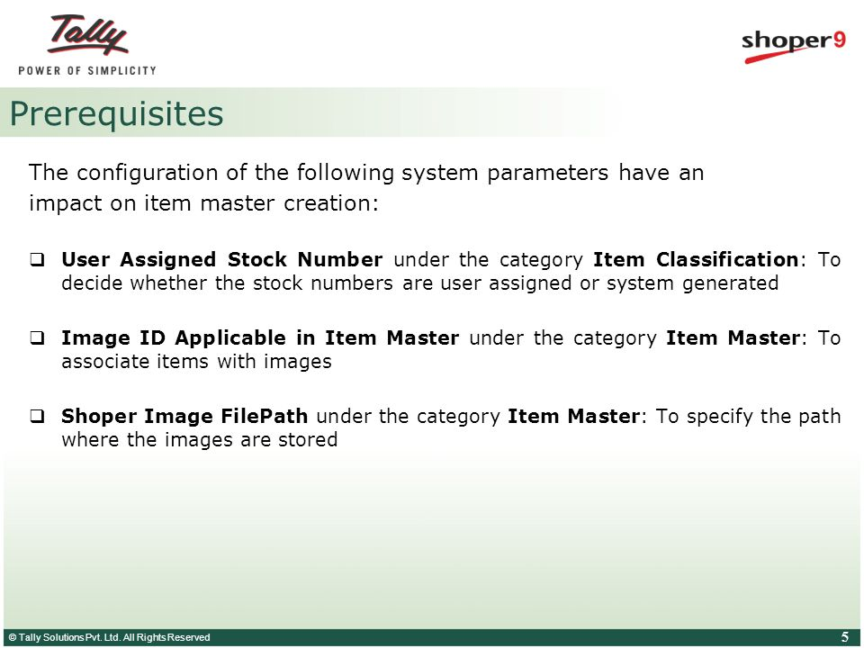 © Tally Solutions Pvt. Ltd. All Rights Reserved 5 Prerequisites The configuration of the following system parameters have an impact on item master cre