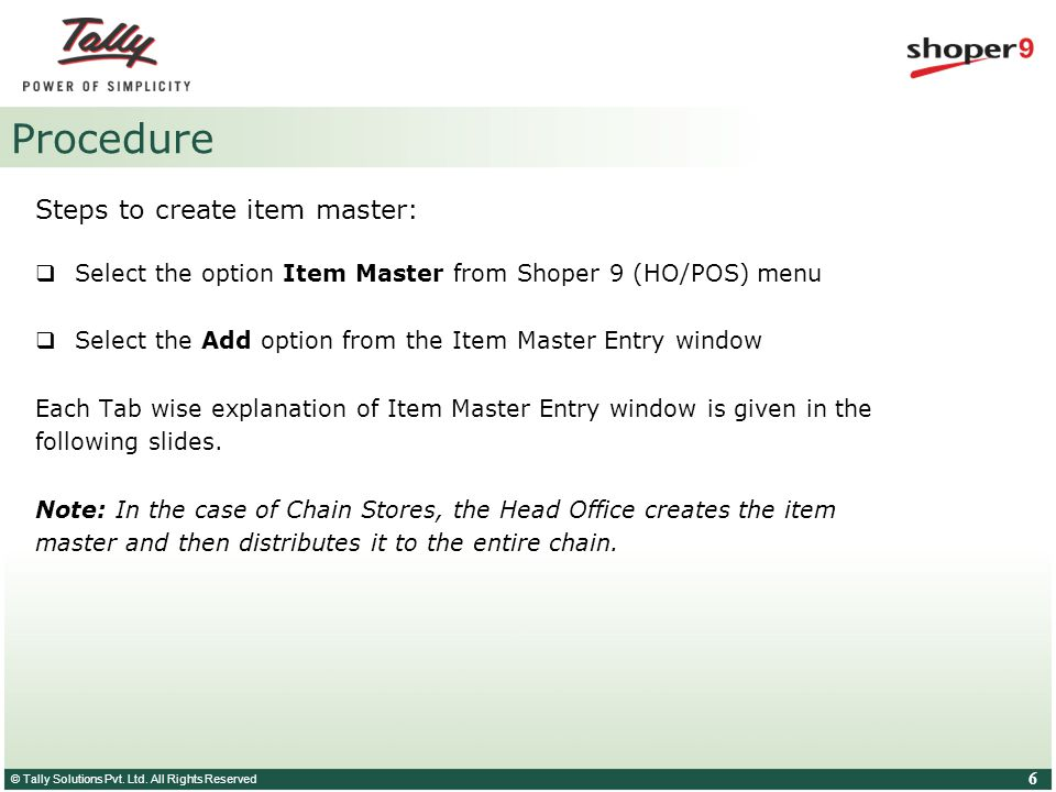© Tally Solutions Pvt. Ltd. All Rights Reserved 6 Procedure Steps to create item master:  Select the option Item Master from Shoper 9 (HO/POS) menu 