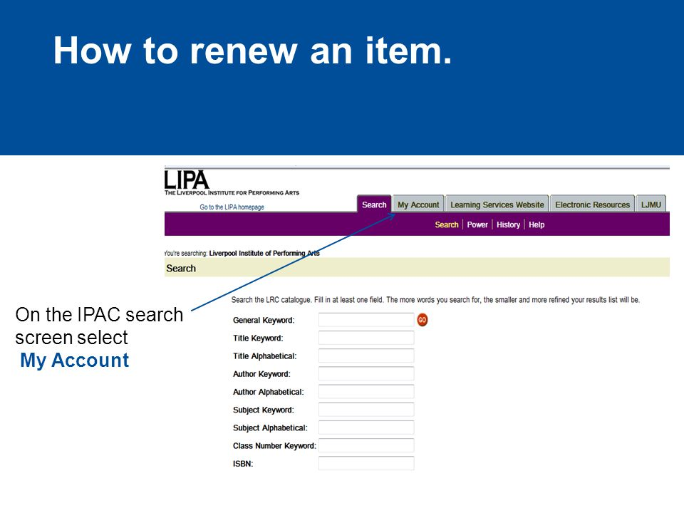 How to renew an item. On the IPAC search screen select My Account