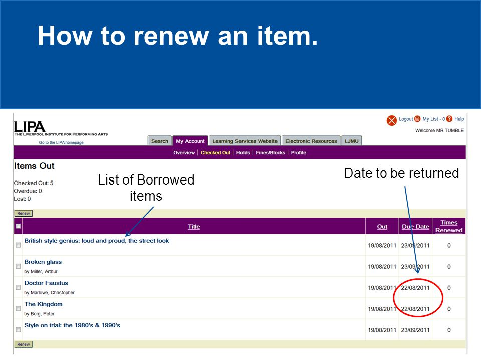How to renew an item. Date to be returned List of Borrowed items