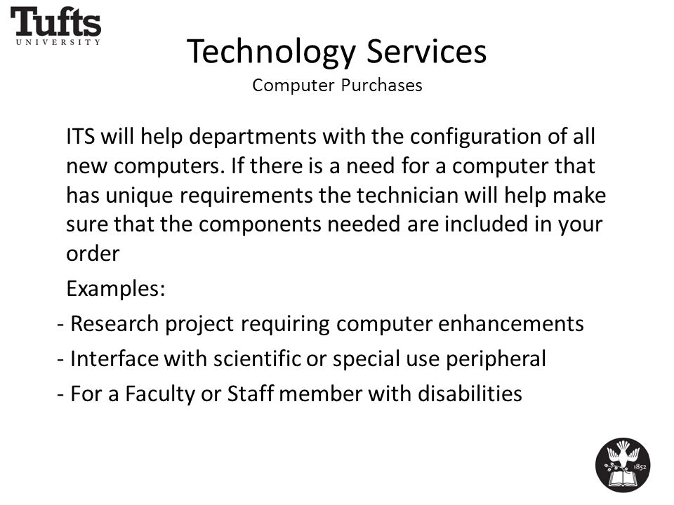 Technology Services Computer Purchases ITS will help departments with the configuration of all new computers.