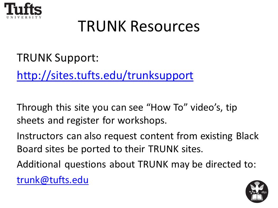 TRUNK Resources TRUNK Support: http://sites.tufts.edu/trunksupport Through this site you can see How To video's, tip sheets and register for workshops.