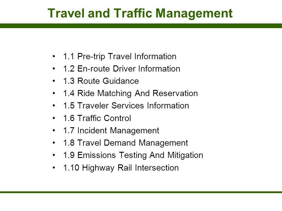 Travel and Traffic Management 1.1 Pre-trip Travel Information 1.2 En-route Driver Information 1.3 Route Guidance 1.4 Ride Matching And Reservation 1.5