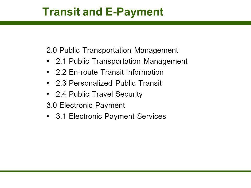 Transit and E-Payment 2.0 Public Transportation Management 2.1 Public Transportation Management 2.2 En-route Transit Information 2.3 Personalized Publ