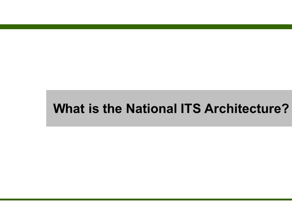 Information Sources National ITS Architecture: –http://www.iteris.com/itsarch/index.htm US DOT ITS Program: –http://www.its.dot.gov/ ITS Standards: –http://www.standards.its.dot.gov/standards.htm ITS Benefits and Costs –http://www.benefitcost.its.dot.gov/ ITS America –http://www.itsa.org/ ITS Washington –http://depts.washington.edu/itswa/