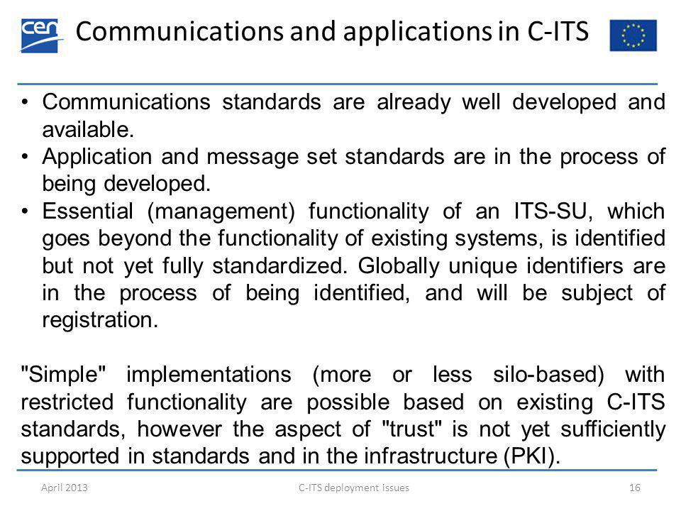 Communications and applications in C-ITS April 2013C-ITS deployment issues16 Communications standards are already well developed and available.