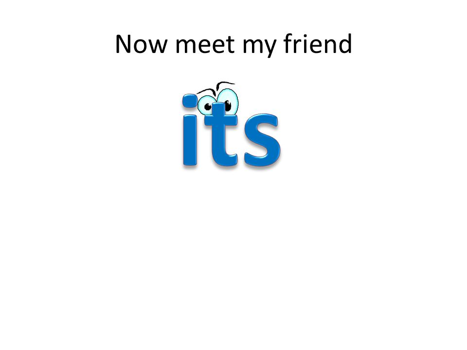 Now meet my friend