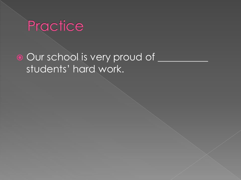  Our school is very proud of __________ students' hard work.