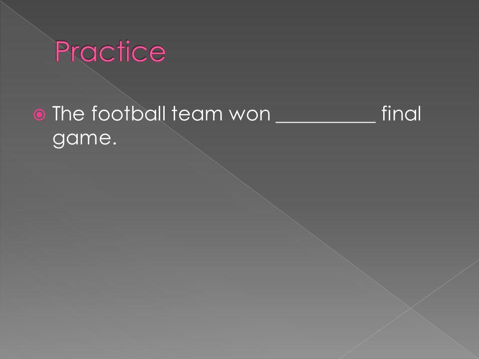  The football team won __________ final game.