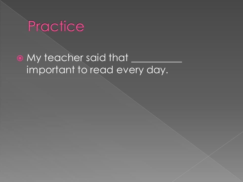  My teacher said that __________ important to read every day.