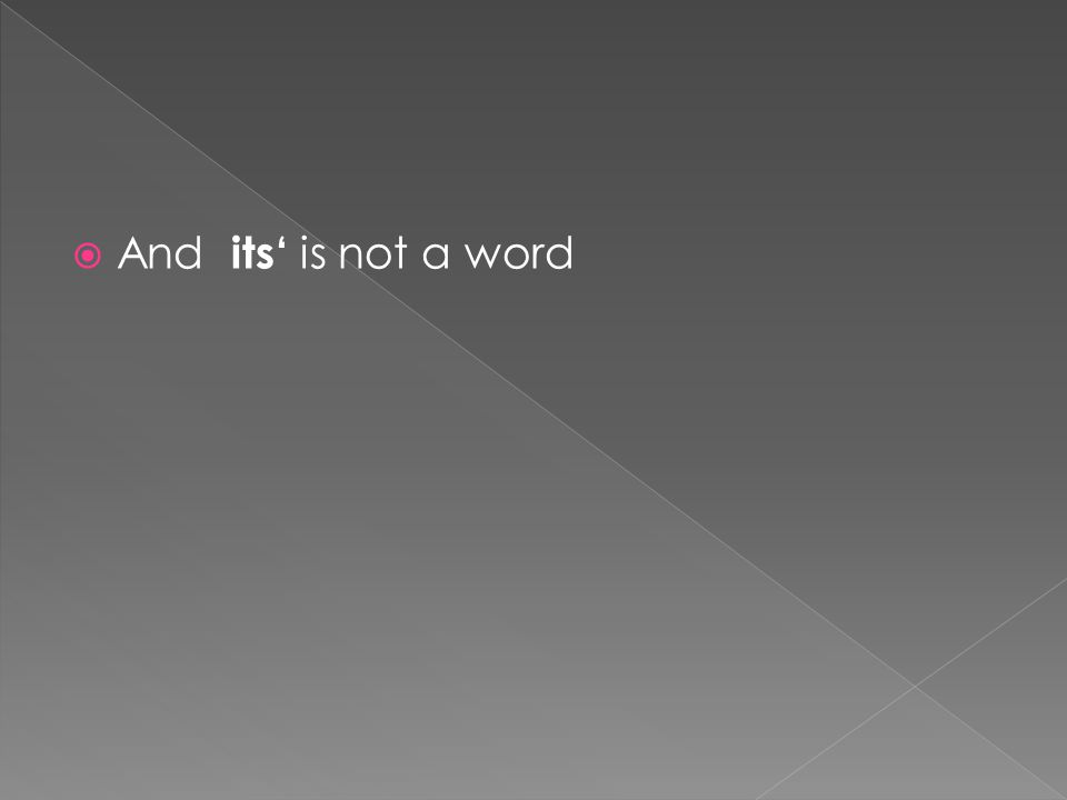  And its' is not a word