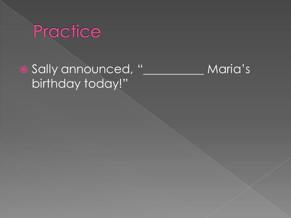 " Sally announced, ""__________ Maria's birthday today!"""