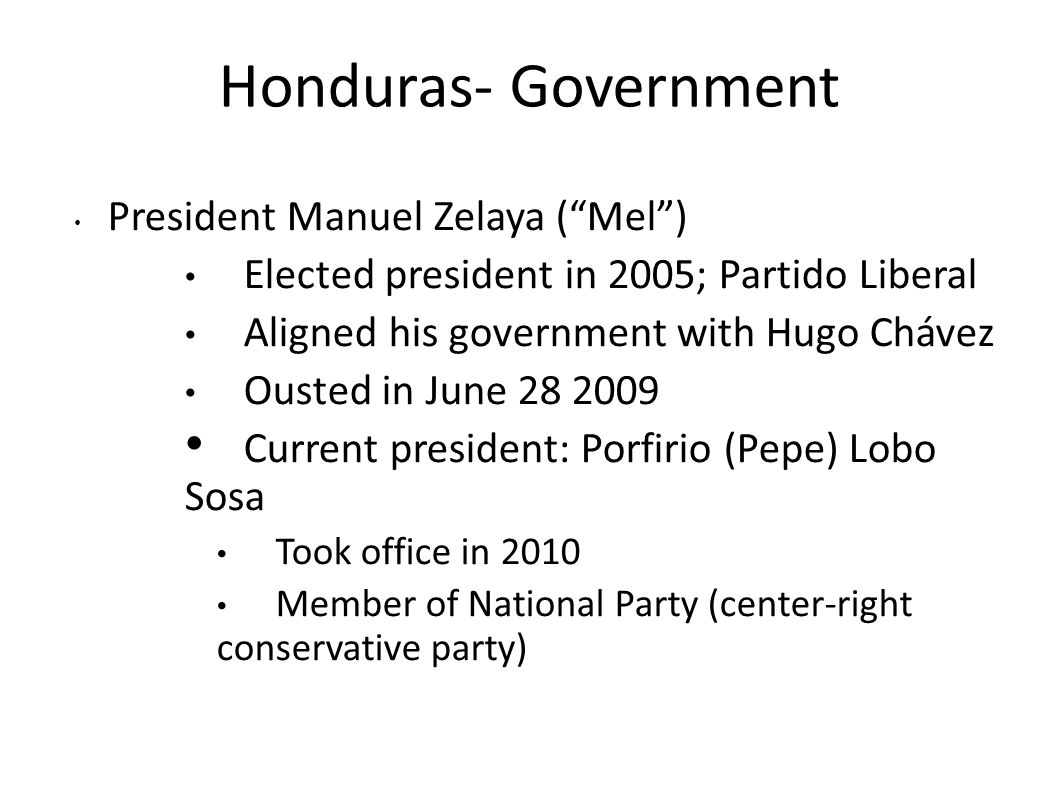 """Honduras- Government President Manuel Zelaya (""""Mel"""") Elected president in 2005; Partido Liberal Aligned his government with Hugo Chávez Ousted in June"""
