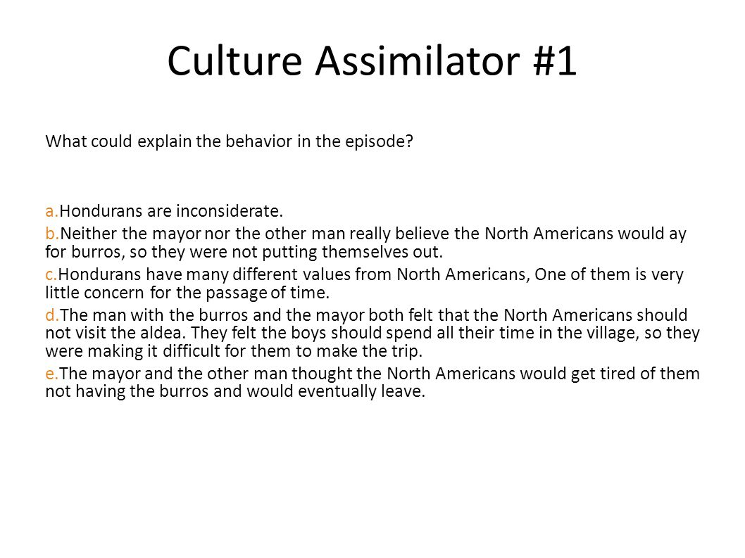 Culture Assimilator #1 What could explain the behavior in the episode? a.Hondurans are inconsiderate. b.Neither the mayor nor the other man really bel