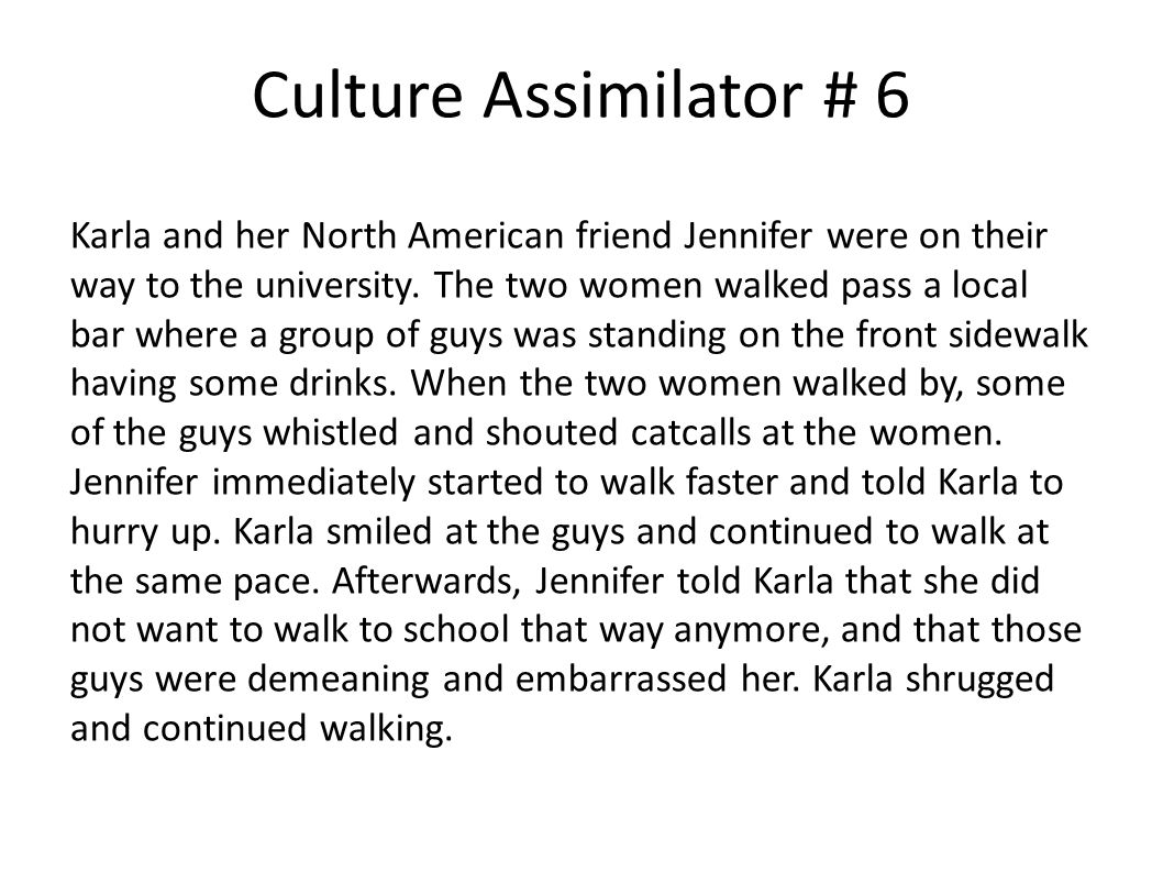 Culture Assimilator # 6 Karla and her North American friend Jennifer were on their way to the university. The two women walked pass a local bar where