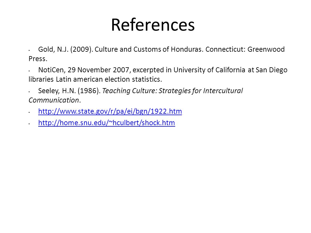 References Gold, N.J. (2009). Culture and Customs of Honduras. Connecticut: Greenwood Press. NotiCen, 29 November 2007, excerpted in University of Cal