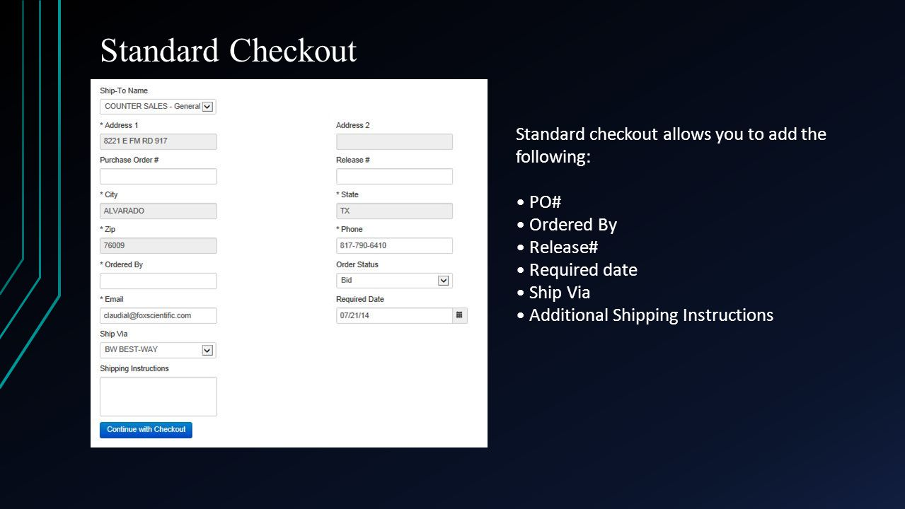 Standard Checkout Standard checkout allows you to add the following: PO# Ordered By Release# Required date Ship Via Additional Shipping Instructions