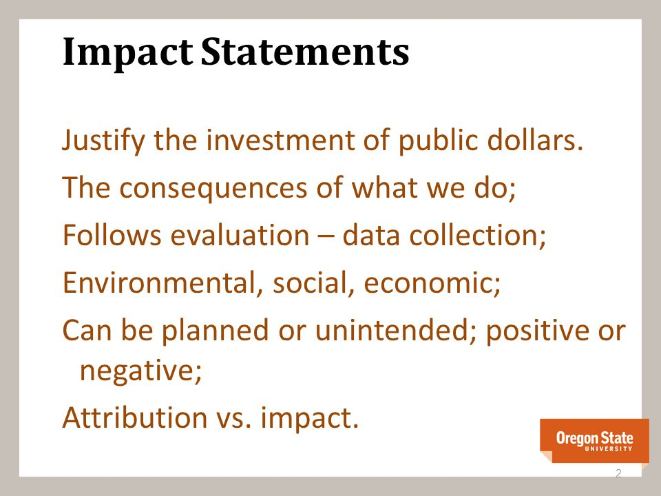 Impact Statements Justify the investment of public dollars.