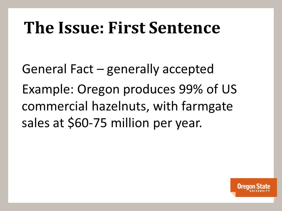 The Issue: First Sentence General Fact – generally accepted Example: Oregon produces 99% of US commercial hazelnuts, with farmgate sales at $60-75 million per year.