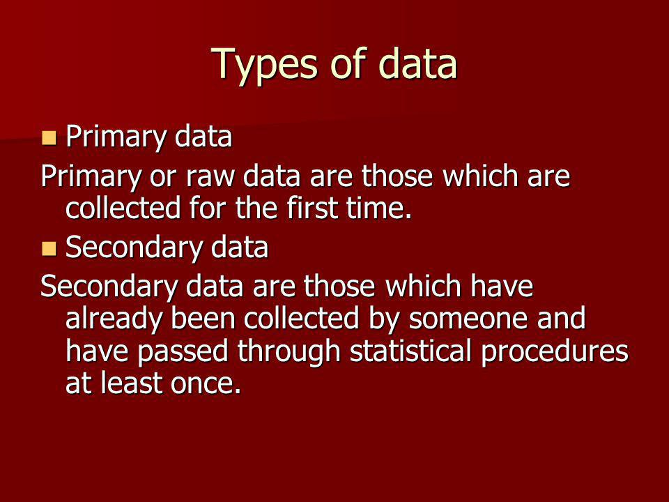 Types of data Primary data Primary data Primary or raw data are those which are collected for the first time.