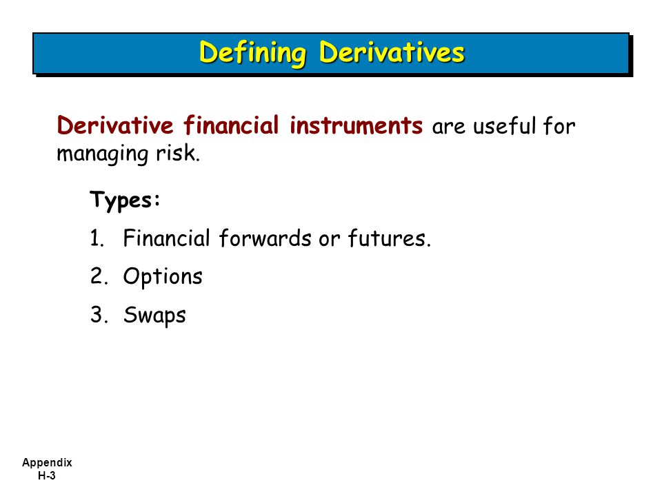 Appendix H-4 Who.O 1 Explain who uses derivatives and why.
