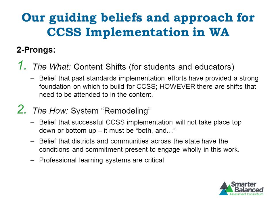 Our guiding beliefs and approach for CCSS Implementation in WA 2-Prongs: 1.