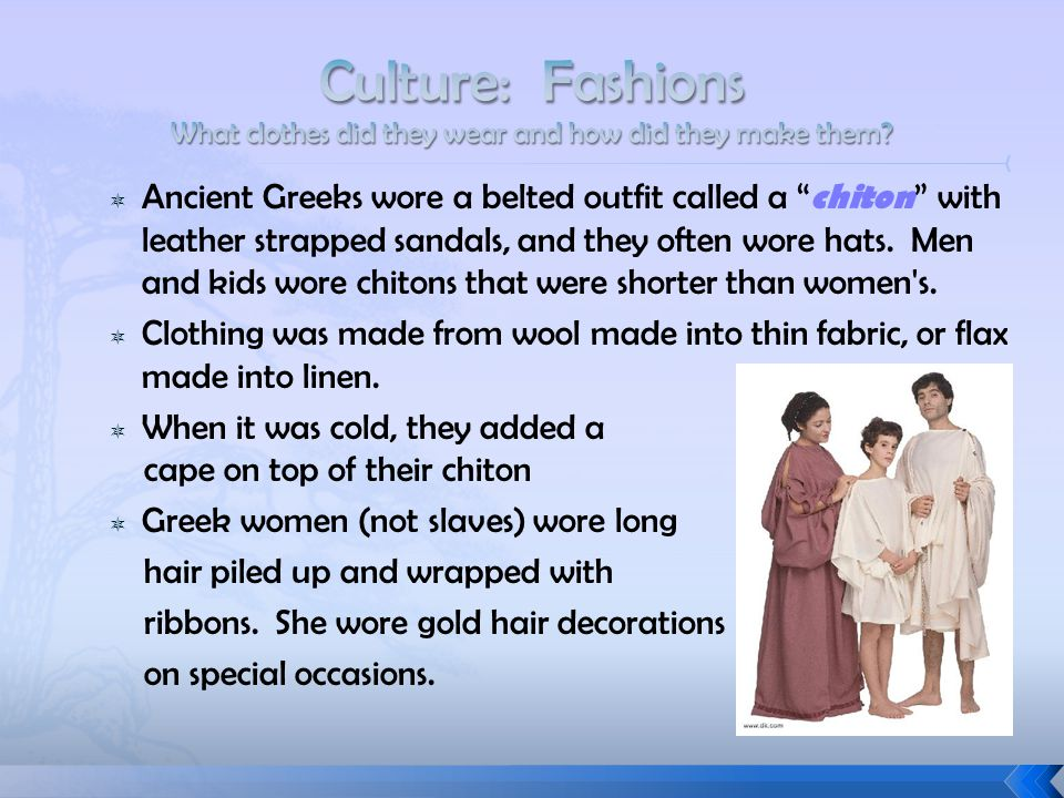""" Ancient Greeks wore a belted outfit called a """" chiton """" with leather strapped sandals, and they often wore hats. Men and kids wore chitons that were"""