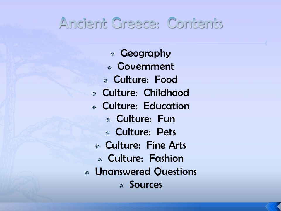  Geography  Government  Culture: Food  Culture: Childhood  Culture: Education  Culture: Fun  Culture: Pets  Culture: Fine Arts  Culture: Fashion  Unanswered Questions  Sources