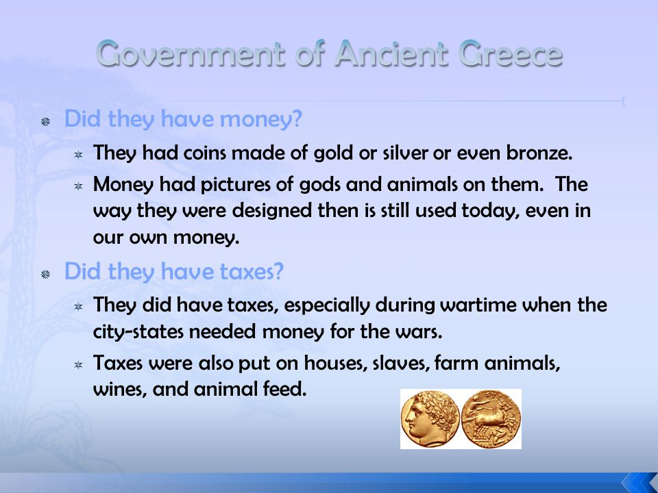  Did they have money.  They had coins made of gold or silver or even bronze.