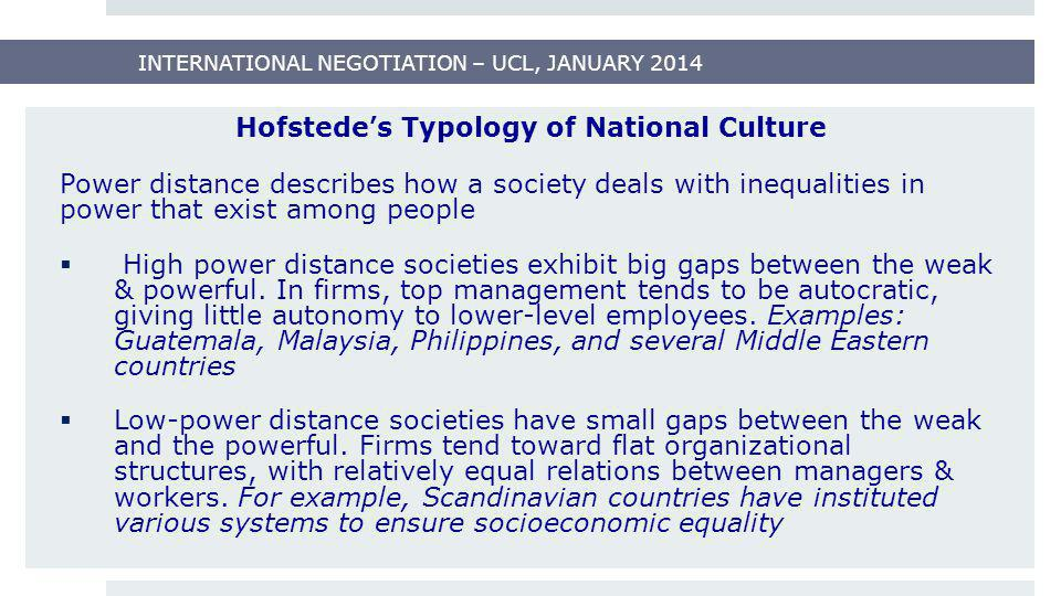 Hofstede's Typology of National Culture Power distance describes how a society deals with inequalities in power that exist among people  High power d