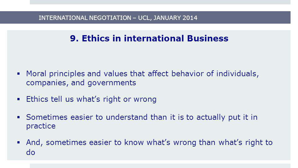 9. Ethics in international Business  Moral principles and values that affect behavior of individuals, companies, and governments  Ethics tell us wha